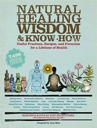 Natural Healing Wisdom & Know-How: Useful Practices, Recipes, And Formulas For A Lifetime Of Health