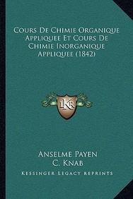 Cours de Chimie Organique Appliquee Et Cours de Chimie Inorganique Appliquee (1842)