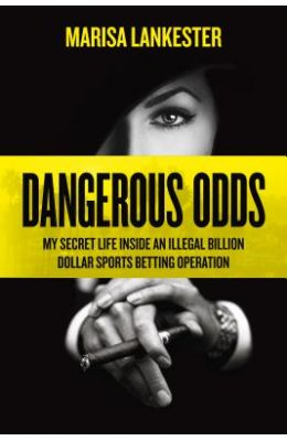 Dangerous Odds: My Secret Life Inside an Illegal Billion Dollar Sports Betting Operation