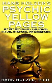 Hans Holzer's Psychic Yellow Pages: The Very Best Psychics, Card Readers, Mediums, Astrologers, And Numerologists