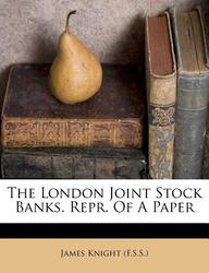 The London Joint Stock Banks. Repr. Of A Paper