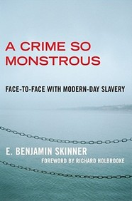 A Crime So Monstrous: Face-to-Face with Modern-Day Slavery