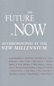 The Future Is Now: Anthroposophy At The New Millennium