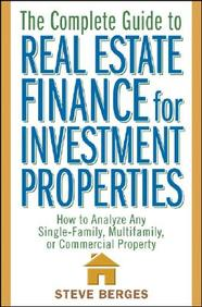 The Complete Guide To Real Estate Finance For Investment Properties: How To Analyze Any Single-Family, Multifamily, Or Commercia