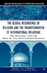 The Global Resurgence Of Religion And The Transformation Of International Relations: The Struggle For The Soul Of The Twenty-Fir