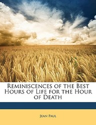 Reminiscences Of The Best Hours Of Life For The Hour Of Death