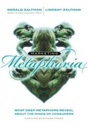 Marketing Metaphoria What Deep Metaphors Reveal About the Minds of Consumers