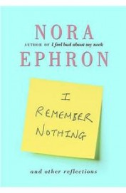 I Remember Nothing And Other Reflections. Nora Ephron