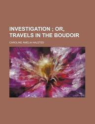 Investigation; Or, Travels in the Boudoir