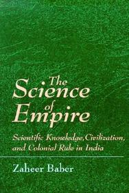 The Science Of Empire: Scientific Knowledge, Civilization, And Colonial Rule In India (S U N Y Series In Science, Technology, An
