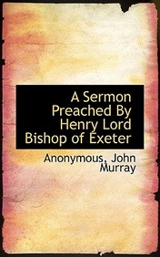 A Sermon Preached By Henry Lord Bishop Of Exeter