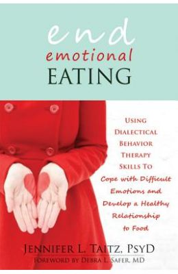 End Emotional Eating: Using Dialectical Behavior Therapy Skills to Comfort Yourself Without Food