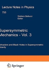 Supersymmetric Mechanics - Vol. 3: Attractors and Black Holes in Supersymmetric Gravity (Lecture Notes in Physics)