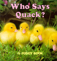 Who Says Quack? (Pudgy Board Book)