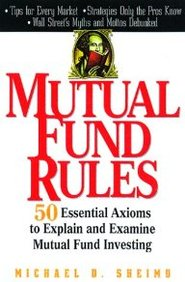 Mutual Fund Rules: 50 Essential Axioms To Explain And Examine Mutual Funds Investing