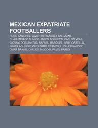 Mexican Expatriate Footballers: Hugo S Nchez, Javier Hern Ndez Balc Zar, Cuauht Moc Blanco, Jared Borgetti, Carlos Vela, Giovani DOS Santos