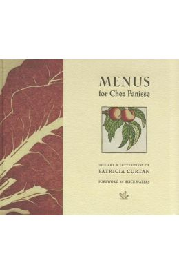 Menus For Chez Panisse: The Art And Letterpress Of Patricia Curtan
