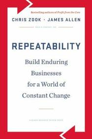 Repeatability : Creating Enduring Profits in a  World of Constant Change