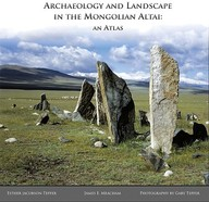 Archaeology And Landscape In The Mongolian Altai: An Atlas