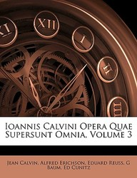 Ioannis Calvini Opera Quae Supersunt Omnia, Volume 3