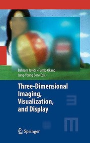 Three-Dimensional Imaging, Visualization, And Display (Signals And Communication Technology)