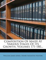 Composition of Maize at Various Stages of Its Growth, Volumes 171-180...