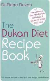 The Dukan Diet Recipe Book. Pierre Dukan