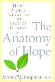 The Anatomy Of Hope - How People Prevail In The Face Of Illness