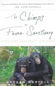 The Chimps of Fauna Sanctuary: A True Story of Resilience and Recovery