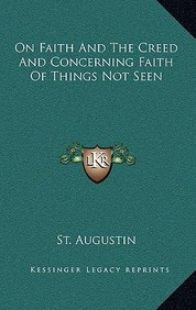 On Faith and the Creed and Concerning Faith of Things Not Seen