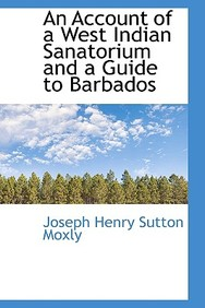 An Account of a West Indian Sanatorium and a Guide to Barbados