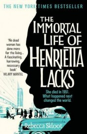 The Immortal Life of Henrietta Lacks. Rebecca Skloot