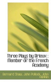 Three Plays by Brieux: Member of the French Academy
