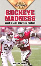 Buckeye Madness: Great Eras In Ohio State Football (Golden Ages Of College Sports)