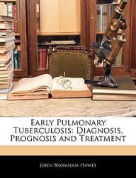 Early Pulmonary Tuberculosis: Diagnosis, Prognosis And Treatment