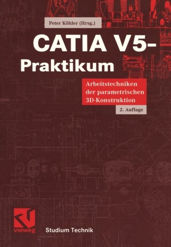 Catia V5-Praktikum: Arbeitstechniken Der Parametrischen 3D-Konstruktion (German) price comparison at Flipkart, Amazon, Crossword, Uread, Bookadda, Landmark, Homeshop18