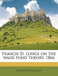 Francis D. Longe On The Wage-Fund Theory, 1866