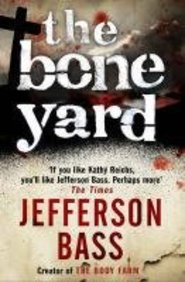 The Bone Yard: A Body Farm Thriller