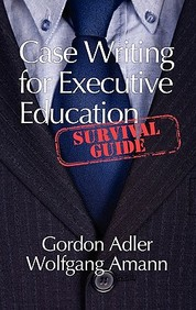 Case Writing For Executive Education: A Survival Guide (Hc)