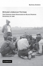 Hitler's African Victims: The German Army Massacres Of Black French Soldiers In 1940