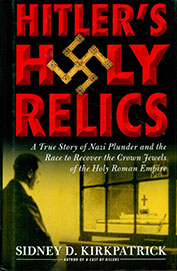 Hitler's Holy Relics: A True Story of Nazi Plunder and the Race to Recover the Crown Jewels of the Holy Roman Empire