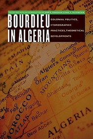 Bourdieu In Algeria: Colonial Politics, Ethnographic Practices, Theoretical Developments (France Overseas: Studies In Empire And