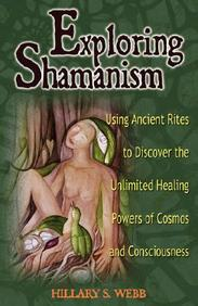 Exploring Shamanism: Using Ancient Rites To Discover The Unlimited Healing Powers Of Cosmos And Consciousness (Exploring Series)
