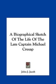 A Biographical Sketch Of The Life Of The Late Captain Michael Cresap