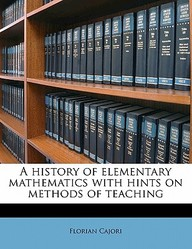 A History of Elementary Mathematics with Hints on Methods of Teaching