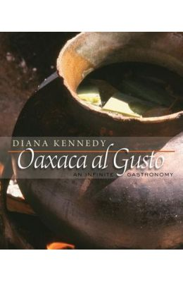 Oaxaca Al Gusto: An Infinite Gastronomy (William And Bettye Nowlin Series In Art, History, And Culture Of The Western Hemisphere