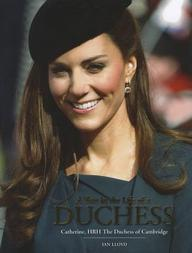 A Year in the Life of a Duchess: Kate Middleton's First Year as the Duchess of Cambridge