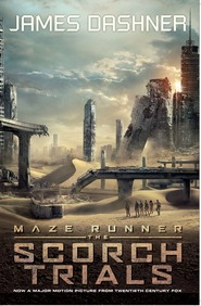 Scorch Trials : Maze Runner Movie Tie In