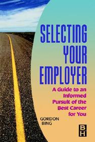 Selecting Your Employer: A Guide To An Informed Pursuit Of The Best Career For You (Improving Human Performance Series)