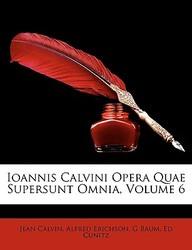 Ioannis Calvini Opera Quae Supersunt Omnia, Volume 6